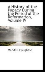A History of the Papacy During the Period of the Reformation, Volume IV af Mandell Creighton