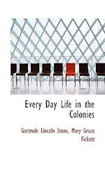 Every Day Life in the Colonies af Gertrude Lincoln Stone