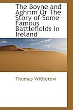 The Boyne and Aghrim or the Story of Some Famous Battlefields in Ireland af Thomas Witherow