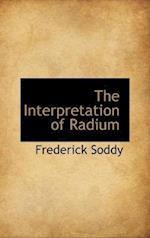 The Interpretation of Radium af Frederick Soddy