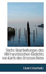 Sechs Bearbeitungen Des Altfranzosischen Gedichts Von Karls Des Grossen Reise af Eduard Koschwitz