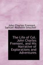 The Life of Col. John Charles Fremont, and His Narrative of Explorations and Adventures af John Charles Fremont