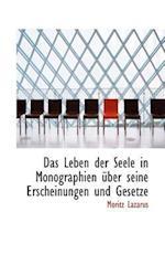 Das Leben Der Seele in Monographien Uber Seine Erscheinungen Und Gesetze af Moritz Lazarus