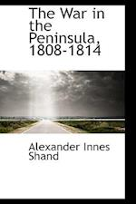 The War in the Peninsula, 1808-1814 af Alexander Innes Shand