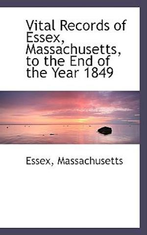 Vital Records of Essex, Massachusetts, to the End of the Year 1849