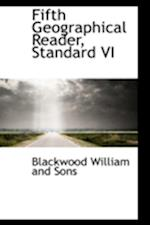 Fifth Geographical Reader, Standard VI af William Blackwood