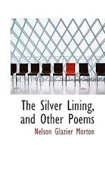 The Silver Lining, and Other Poems af Nelson Glazier Morton