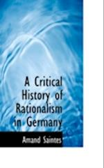 A Critical History of Rationalism in Germany af Amand Saintes