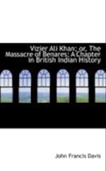 Vizier Ali Khan; Or, the Massacre of Benares af John Francis Davis