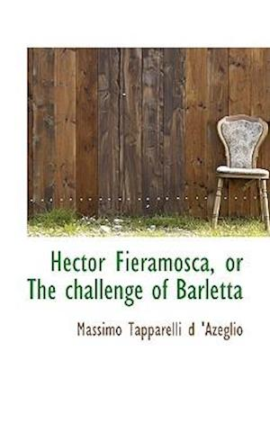 Hector Fieramosca, or The challenge of Barletta