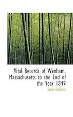 Vital Records of Wenham, Massachusetts to the End of the Year 1849