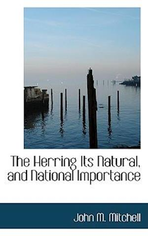 The Herring Its Natural, and National Importance