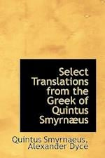 Select Translations from the Greek of Quintus Smyrn Us af Quintus Smyrnaeus
