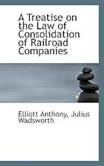 A Treatise on the Law of Consolidation of Railroad Companies