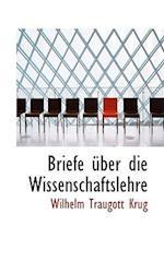 Briefe Uber Die Wissenschaftslehre af Wilhelm Traugott Krug