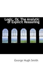 Logic, Or, the Analytic of Explicit Reasoning af George Hugh Smith