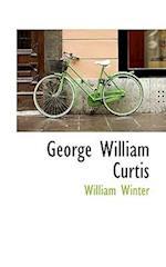 George William Curtis af William Winter