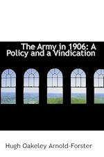 The Army in 1906: A Policy and a Vindication af Hugh Oakeley Arnold-Forster