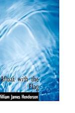 Afloat with the Flag af William James Henderson