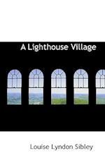 A Lighthouse Village af Louise Lyndon Sibley