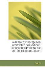 Beitrage Zur Receptions-Geschichte Des Romisch-Canonischen Processes in Den Bohmischen Landern af Emil Ott