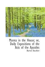 Manna in the House; Or, Daily Expositions of the Acts of the Apostles af Barton Bouchier