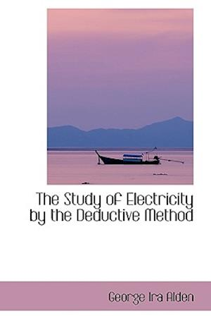 The Study of Electricity by the Deductive Method