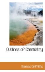 Outlines of Chemistry af Thomas Griffiths