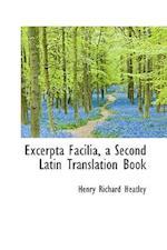 Excerpta Facilia, a Second Latin Translation Book af Henry Richard Heatley