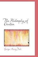 The Philosophy of Creation af George Henry Dole