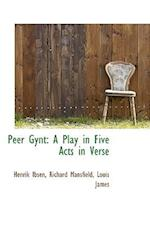 Peer Gynt: A Play in Five Acts in Verse