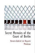 Secret Memoirs of the Court of Berlin af Honore-Gabriel De Riquetti Mirabeau