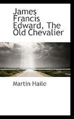 James Francis Edward, the Old Chevalier af Martin Haile