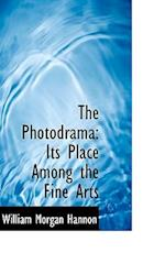 The Photodrama: Its Place Among the Fine Arts af William Morgan Hannon