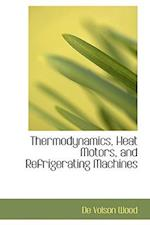 Thermodynamics, Heat Motors, and Refrigerating Machines af De Volson Wood