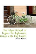 Tha Halgan Godspel on Englise: The Anglo-Saxon Version of the Holy Gospels