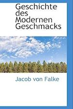 Geschichte Des Modernen Geschmacks af Jacob Von Falke