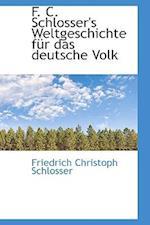 F. C. Schlosser's Weltgeschichte F R Das Deutsche Volk af Friedrich Christoph Schlosser