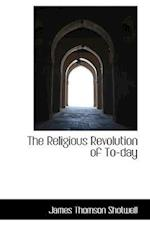 The Religious Revolution of To-day af James Thomson Shotwell