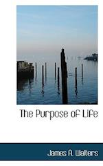 The Purpose of Life af James a. Walters