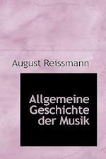 Allgemeine Geschichte Der Musik af August Reissmann