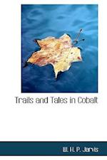 Trails and Tales in Cobalt af W. H. P. Jarvis