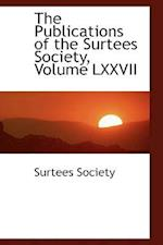 The Publications of the Surtees Society, Volume LXXVII af Surtees Society