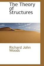 The Theory of Structures af Richard John Woods