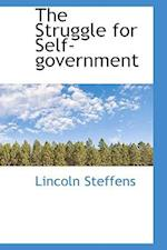 The Struggle for Self-Government af Lincoln Steffens