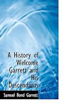 A History of Welcome Garrett and His Descendants af Samuel Bond Garrett