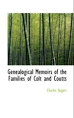 Genealogical Memoirs of the Families of Colt and Coutts af Charles Rogers