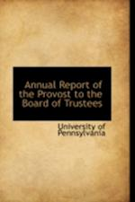 Annual Report of the Provost to the Board of Trustees af University Of Pennsylvania