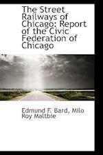 The Street Railways of Chicago af Edmund F. Bard