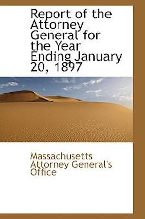 Report of the Attorney General for the Year Ending January 20, 1897